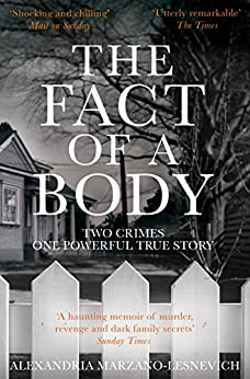The Fact of a Body: Two Crimes, One Powerful True Story by [Marzano-Lesnevich, Alexandria]