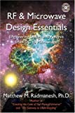RF & Microwave Design Essentials This book is an indispensable tool for the RF/Microwave engineer as well as the scientist in the field working on the high frequency circuit applications. You will discover: ] Electricity Fundamentals ] Wave propa...