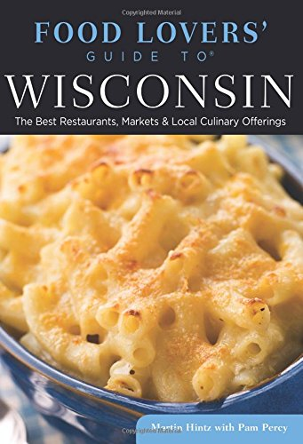 o Wisconsin: The Best Restaurants, Markets & Local Culinary Offerings (Food Lovers' Series) ()