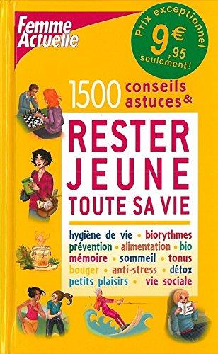 1500 conseils et astuces pour rester jeune toute sa vie par Catherine Maillard, Patricia Riveccio