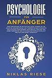 Psychologie für Anfänger: Eine Einführung in die Psychologie. Lernen Sie die Ansätze, Erkenntnisse und theoretischen Konzepte der Psychologie kennen. Geschichte, Theorie und Arbeitsbereiche, etc.