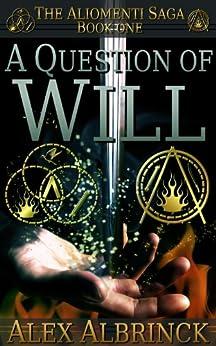 A Question of Will (The Aliomenti Saga - Book 1) (English Edition) di [Albrinck, Alex]