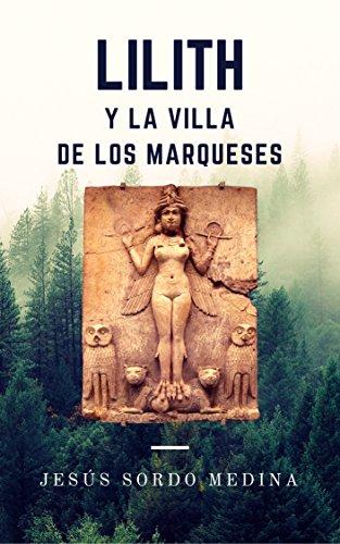 Lilith y la Villa de los Marqueses por Jesús Sordo Medina