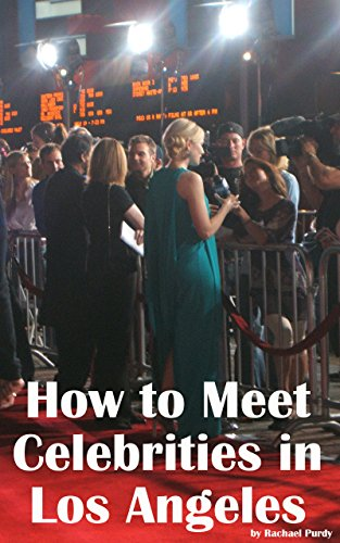 How to meet Celebrities in Los Angeles (English Edition)