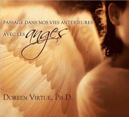 Passage Dans Nos Vies Anterieures avec les Anges par Virtue Doreen
