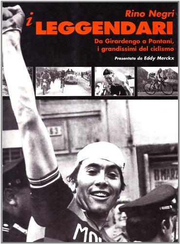 I leggendari. Da Petit Breton e Girardengo a Armstrong e Pantani, le storie e le imprese di tutti i grandissimi del ciclismo por Rino Negri