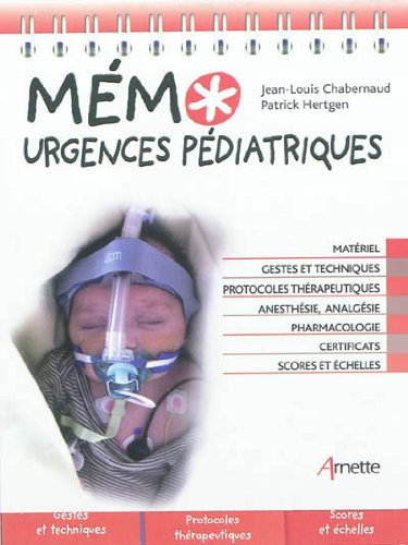 Mémo urgences pédiatriques: Matériel. Gestes et techniques. Protocoles thérapeutiques. Anesthésie, analgésie. Pharmacologie. Certificats. Scores et échelles. par Patrick Hertgen