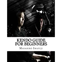 Kendo Guide for Beginners: A Kendo Instruction Book Written By A Japanese For Non-Japanese Speakers Who Are Enthusiastic to Learn Kendo: Volume 1