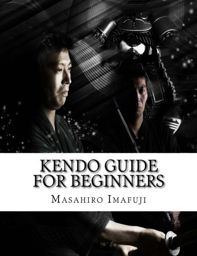Kendo Guide for Beginners: A Kendo Instruction Book Written By A Japanese For Non-Japanese Speakers Who Are Enthusiastic to Learn Kendo: Volume 1 por Masahiro Imafuji
