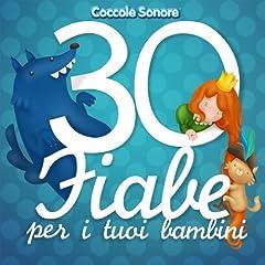 Idea Regalo - 30 fiabe per i tuoi bambini (Cappuccetto Rosso, Biancaneve, Cenerentola, i Tre Porcellini e tutte le più famose)