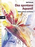 Das spontane Aquarell: Motive gekonnt vereinfachen - Wolf Wrisch