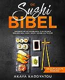Die Sushi Bibel: Japanische Leckerbissen zum selber rollen inkl. Maki, Nigri, Inside-Outs uvm.