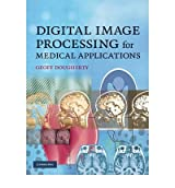 [(Digital Image Processing for Medical Applications)] [ By (author) Geoff Dougherty ] [May, 2009]