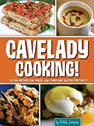 Cavelady Cooking: 50 Fun Recipes for Paleo, Low-Carb and Gluten-Free Diets (English Edition)