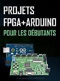 Projets FPGA + Arduino pour les débutants: Projets FPGA (2ème édition)