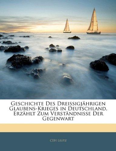 Geschichte Des Dreissigjährigen Glaubens-Krieges in Deutschland, Erzählt Zum Verständnisse Der Gegenwart