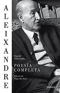 Poesía completa: Edición de Alejandro Sanz par Vicente Aleixandre