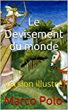 Le Devisement du monde: Version illustré (French Edition)