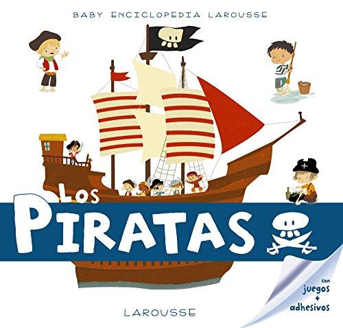 Baby enciclopedia. Los Piratas (Larousse - Infantil / Juvenil - Castellano - A Partir De 3 Años - Baby Enciclopedia) por Larousse Editorial