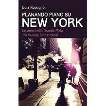 Planando piano su New York: Un anno nella Grande Mela tra musica, libri e musei (Guide d'autore - goWare)