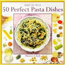 50 Perfect Pasta Dishes (Step-by-Step) by Maxine Clarke (1998-01-03)
