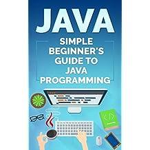 Java: Simple Beginner's Guide to Java Programming (Tips and Tricks, Strategies, JavaScript Programming) (English Edition)
