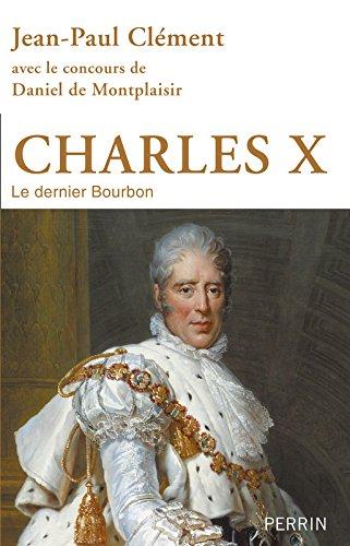 Charles X : Le dernier Bourbon par Jean-Paul Clément