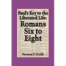 Paul's Key to the Liberated Life: Romans Six to Eight