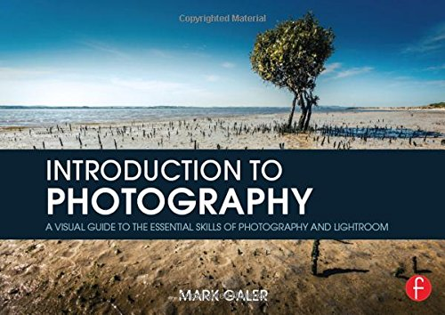 Introduction to Photography: A Visual Guide to the Essential Skills of Photography and Lightroom