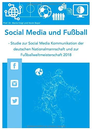 Social Media und Fußball: Studie zur Social Media Kommunikation der deutschen Nationalmannschaft und zur Fußballweltmeisterschaft 2018