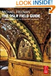 The DSLR Field Guide: The essential g...
