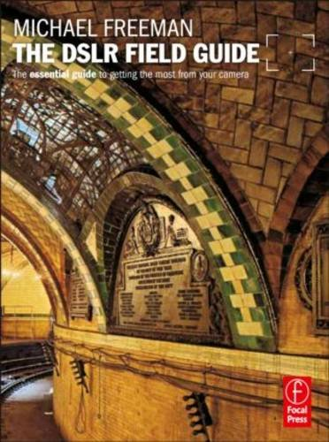 The DSLR Field Guide: The essential guide to getting the most from your camera (The Field Guide Series)