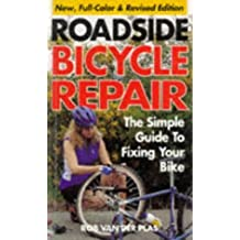 Roadside Bicycle Repair: The Simple Guide to Fixing Your Road or Mountain Bike by Rob Van der Plas (1-Dec-1995) Paperback