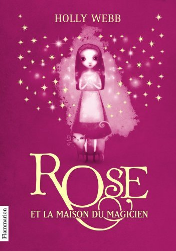 ROSE T.01 : ROSE ET LA MAISON DU MAGICIEN by HOLLY WEBB