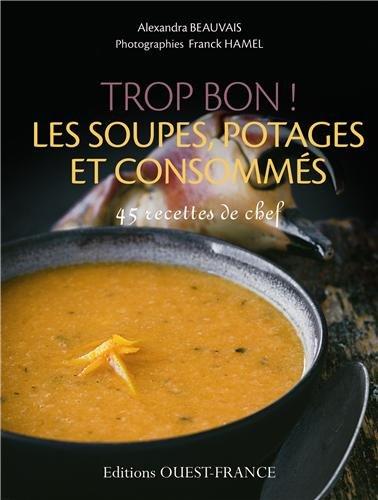 Trop bon ! Les soupes, potages et consommés par Alexandra Beauvais