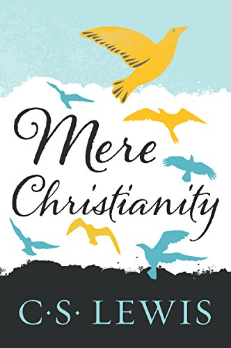 Mere Christianity ( A revised and amplified edition with a new introduction of the 3 books, Broadcast Talks, Christian Behaviour and Beyond Personality