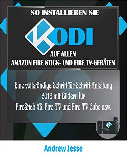 SO INSTALLIEREN SIE KODI AUF ALLEN AMAZON FIRE STICK- UND FIRE TV-GERÄTEN: Eine vollständige Schritt-für-Schritt-Anleitung 2019 mit Bildern für FireStick 4K, Fire TV und Fire TV Cube usw