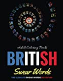 Adult Coloring Books- British Swear Words: The Ultimate Swear Words UK Edition: Volume 1 (Swear Words Coloring Book)