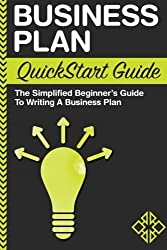 Business Plan: QuickStart Guide - The Simplified Beginner's Guide to Writing a Business Plan by ClydeBank Business (2016-04-08)