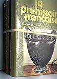 La préhistoire française 3 vol. : civilisations paléolithiques et mésolithiques civilisations néolithiques et protohistoriques