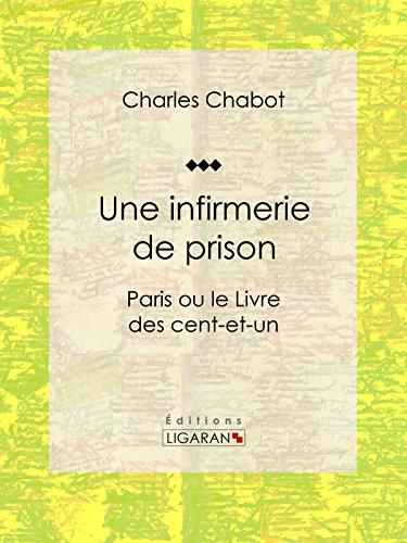 Une infirmerie de prison: Paris ou le Livre des cent-et-un par Charles Chabot