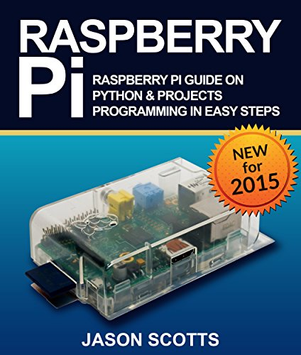 Raspberry Pi :Raspberry Pi Guide On Python & Projects Programming In Easy Steps par Jason Scotts
