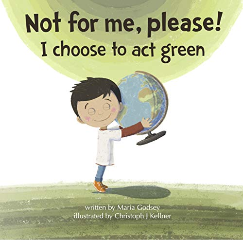 Not for me, please!: I choose to act green (English Edition)