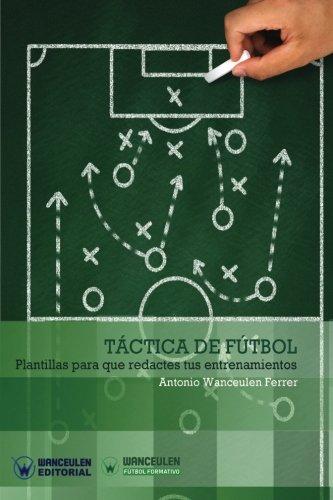 Táctica de Fútbol: Plantillas para que redactes tus entrenamientos (Wanceulen Fútbol Formativo)