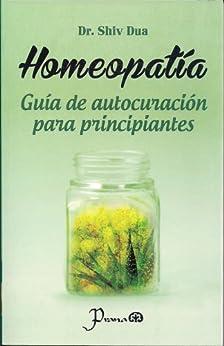 Homeopatía. Guia de autocuracion para principiantes de [Dua, Dr. Shiv ]