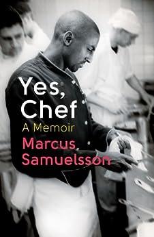 Yes, Chef: A Memoir by [Samuelsson, Marcus]