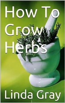 Growing Herbs (How To Grow Herbs Book 1) (English Edition) par [Gray, Linda]
