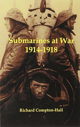 Submarines at War 1914-18: Written by Richard Compton-Hall, 2004 Edition, Publisher: Periscope Publishing Ltd [Paperback]