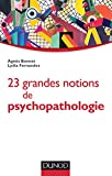 23 grandes notions de psychopathologie - Enfant, adolescent, adulte