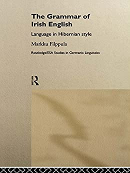 The Grammar of Irish English: Language in Hibernian Style (Routledge Studies in Germanic Linguistics) de [Filppula, Markku]